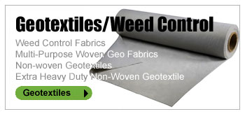 GEOTEXTILES/WEED CONTROL - Weed Control Fabrics, Multi-Purpose Woven Geo Fabrics, Non-woven Geotextiles and Extra Heavy Duty Non-Woven Geotextile