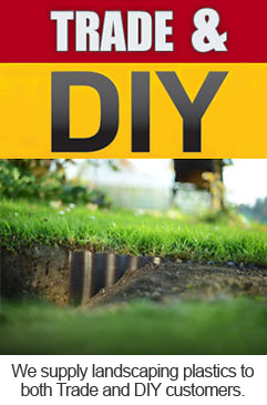 We supply landscaping plastics to both Trade and DIY customers.